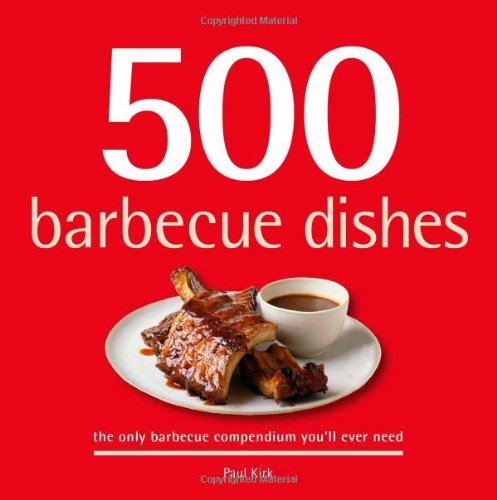 500 Barbecue Dishes: The Only Barbecue Compendium You\'ll Ever Need (500 Cooking (Sellers))