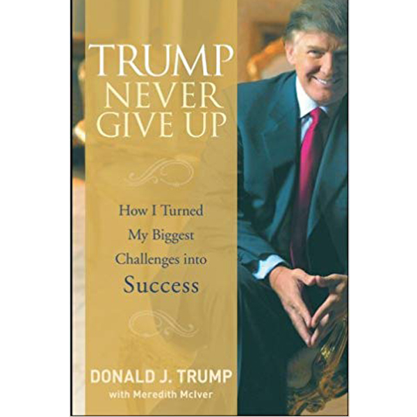 Trump Never Give Up: How I Turned My Biggest Challenges into Success Hardcover – January 18, 2008 by Donald J. Trump (RENT)