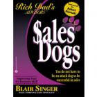 Sales Dogs: You Do Not Have to Be an Attack Dog to Be Successful in Sales (Rich Dad\'s Advisors Series)