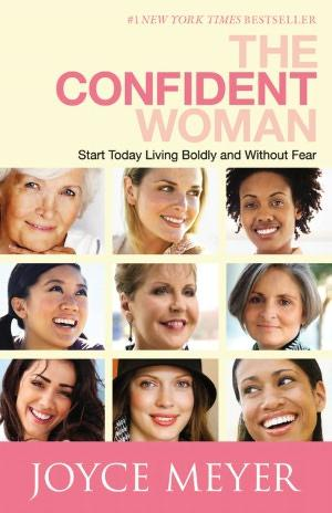 The Confident Woman: Start Today Living Boldly and Without Fear See Inside The Confident Woman: Start Today Living Boldly and Without Fear by Joyce Meyer