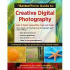The BetterPhoto Guide to Creative Digital Photography: Learn to Master Composition, Color, and Design (Betterphoto Guides)