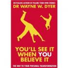You'll See it When You Believe it By Wayne W Dyer