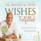 Wishes Fulfilled by Dr. Wayne W. Dyer Dr.