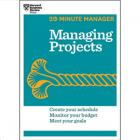 Managing Projects 20-Minute Manager Series By Harvard Business Review