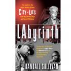 LAbyrinth: A Detective Investigates the Murders of Tupac Shakur and Notorious B.I.G., the Implication of Death Row Records' Suge Knight, and the Origins of the Los Angeles Police Scandal by Randall Sullivan (RENT)
