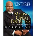 Making Great Decisions Workbook: For a Life Without Limits by T.D. Jakes