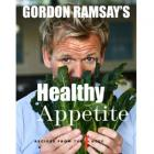 Gordon Ramsay\'s Healthy Appetite by Gordon Ramsay