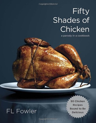 Fifty Shades of Chicken: A Parody in a Cookbook Hardcover � November 13, 2012