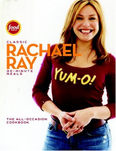 Classic 30-Minute Meals: The All-Occasion Cookbook by Rachael Ray