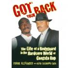 Got Your Back : The Life of a Bodyguard in the Hardcore World of Gangsta Rap by Heide Sigmund Cuda and Frank Alexander (RENT)